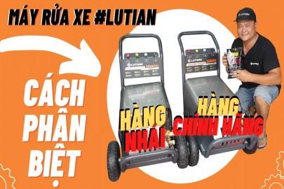 Phân biệt hàng nhái hàng fake máy rửa xe LUTIAN